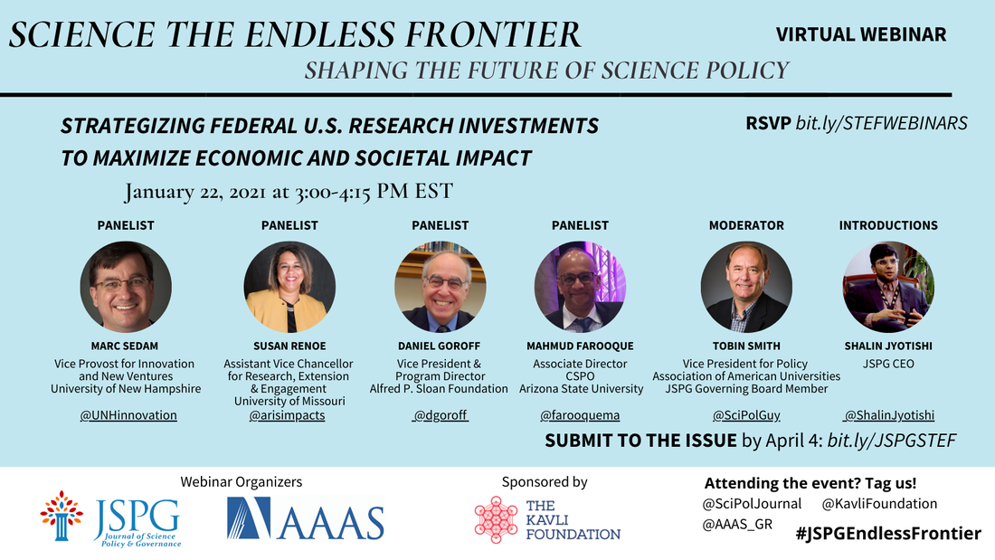 Image of the JSPG-AAAS Endless Frontier Webinar 1: Strategizing Federal US Research Investments to Maximize Economic and Societal Impact. Feat. March Sedam, Susan Renoe, Daniel Goroff, Mahmud Farooque, Tobin Smith, and Shalin Jyotishi.